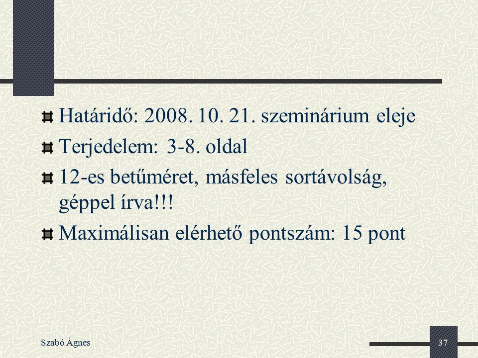 Szabó Ágnes37 Határidő: 2008. 10. 21. szeminárium eleje Terjedelem: 3-8. oldal 12-es betűméret, másfeles sortávolság, géppel írva!!! Maximálisan elérh