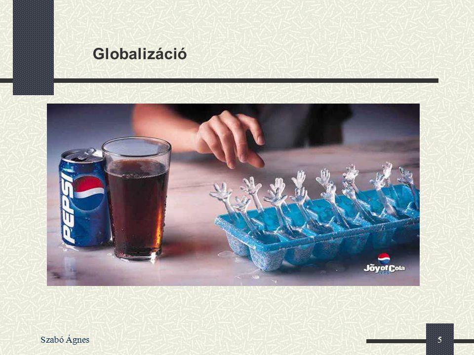 Szabó Ágnes6 Globalizáció Kérdés: Mi a globalizáció.