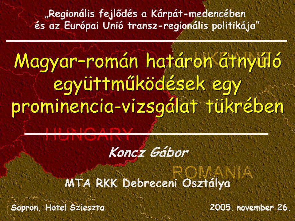 Magyar–román határon átnyúló együttműködések egy prominencia-vizsgálat tükrében Koncz Gábor MTA RKK Debreceni Osztálya Sopron, Hotel Szieszta 2005.