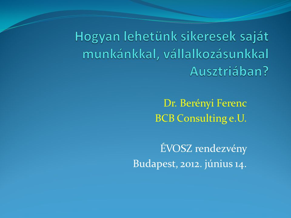 Dr. Berényi Ferenc BCB Consulting e.U. ÉVOSZ rendezvény Budapest, 2012. június 14.