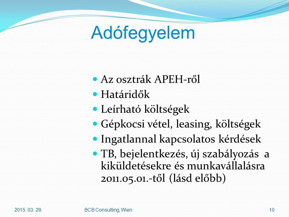 Adófegyelem Az osztrák APEH-ről Határidők Leírható költségek Gépkocsi vétel, leasing, költségek Ingatlannal kapcsolatos kérdések TB, bejelentkezés, új szabályozás a kiküldetésekre és munkavállalásra 2011.05.01.-től (lásd előbb) 2015.