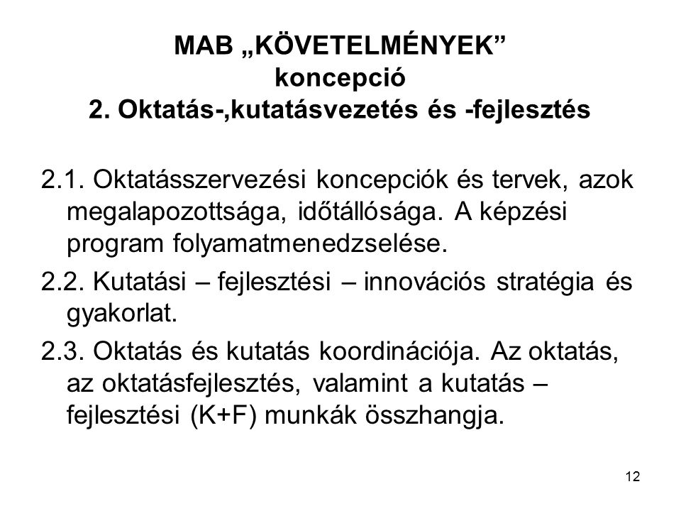 """12 MAB """"KÖVETELMÉNYEK koncepció 2. Oktatás-,kutatásvezetés és -fejlesztés 2.1."""