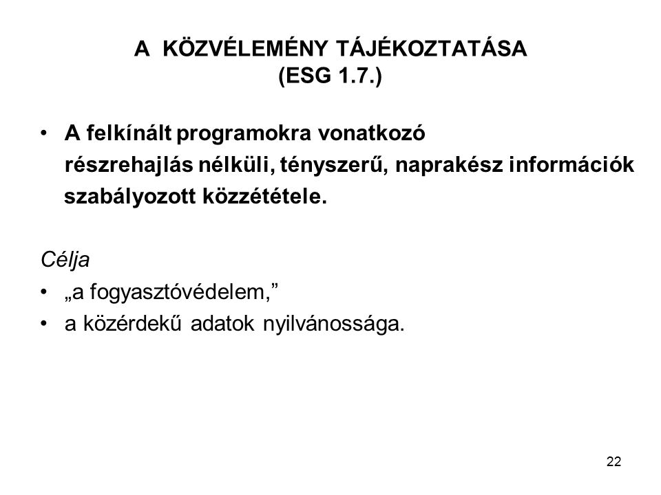 22 A KÖZVÉLEMÉNY TÁJÉKOZTATÁSA (ESG 1.7.) A felkínált programokra vonatkozó részrehajlás nélküli, tényszerű, naprakész információk szabályozott közzététele.