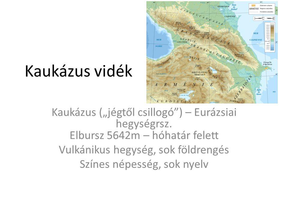 """Kaukázus vidék Kaukázus (""""jégtől csillogó"""") – Eurázsiai hegységrsz. Elbursz 5642m – hóhatár felett Vulkánikus hegység, sok földrengés Színes népesség,"""