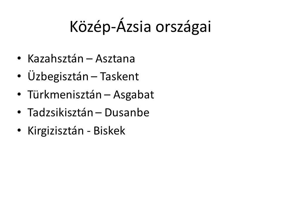 Közép-Ázsia országai Kazahsztán – Asztana Üzbegisztán – Taskent Türkmenisztán – Asgabat Tadzsikisztán – Dusanbe Kirgizisztán - Biskek