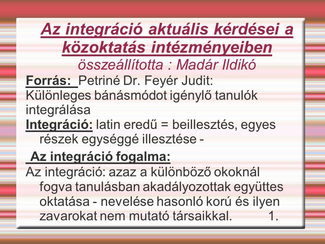 Az integráció aktuális kérdései a közoktatás intézményeiben összeállította : Madár Ildikó Forrás: Petriné Dr. Feyér Judit: Különleges bánásmódot igény