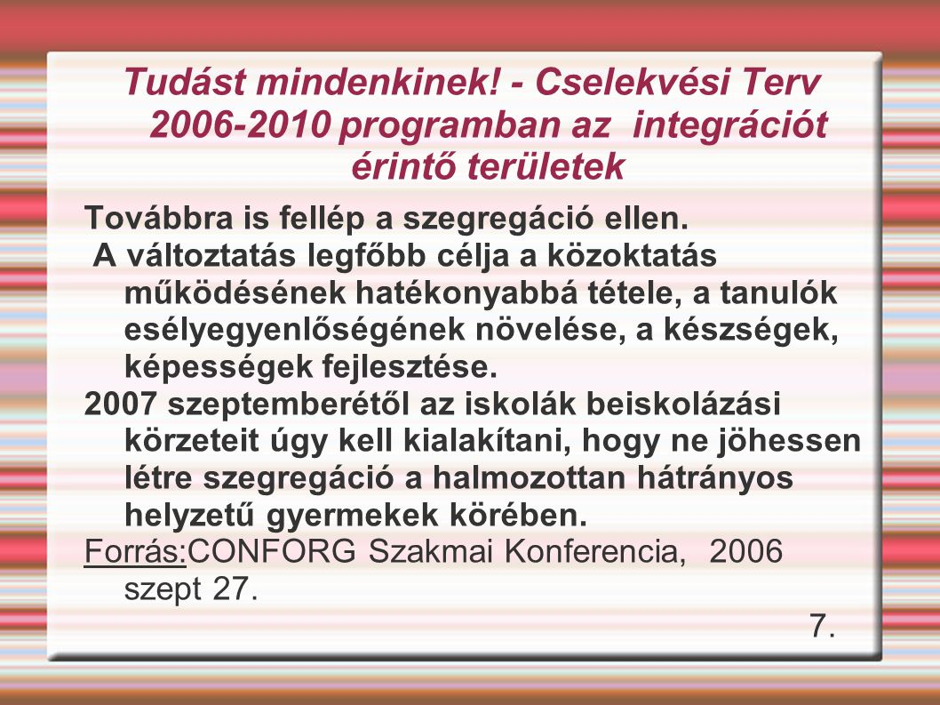 Tudást mindenkinek! - Cselekvési Terv 2006-2010 programban az integrációt érintő területek Továbbra is fellép a szegregáció ellen. A változtatás legfő
