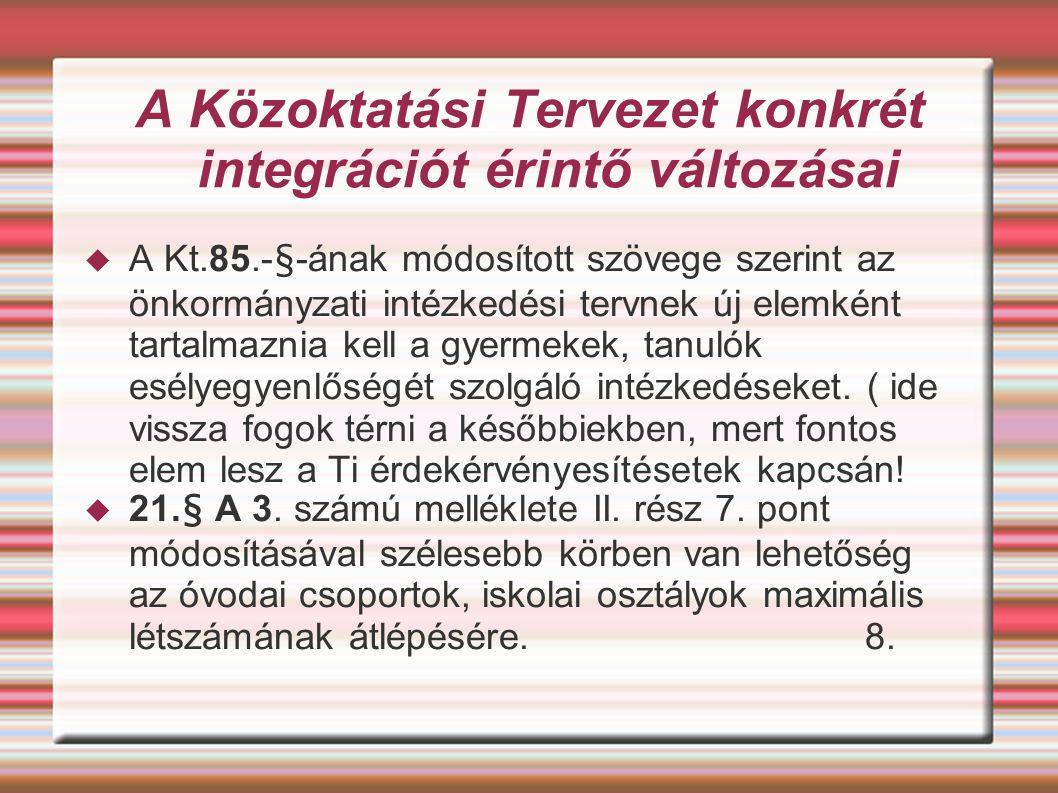 A Közoktatási Tervezet konkrét integrációt érintő változásai  A Kt.85.-§-ának módosított szövege szerint az önkormányzati intézkedési tervnek új elem