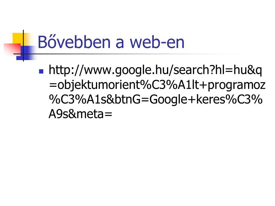 Bővebben a web-en http://www.google.hu/search?hl=hu&q =objektumorient%C3%A1lt+programoz %C3%A1s&btnG=Google+keres%C3% A9s&meta=