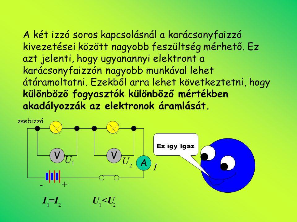 Ha a zsebizzót és a karácsonyfaizzót külön- külön kapcsoljuk zsebtelepre áramkörükben különböző az áram erőssége.