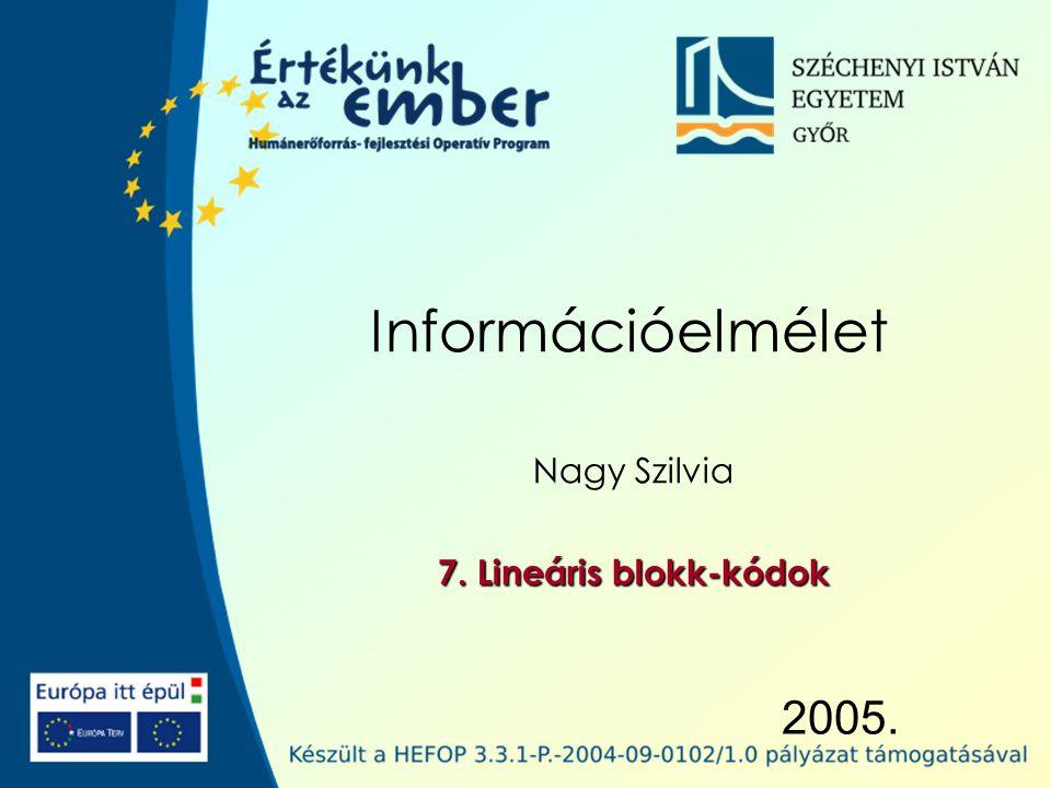 2005. Információelmélet Nagy Szilvia 7. Lineáris blokk-kódok