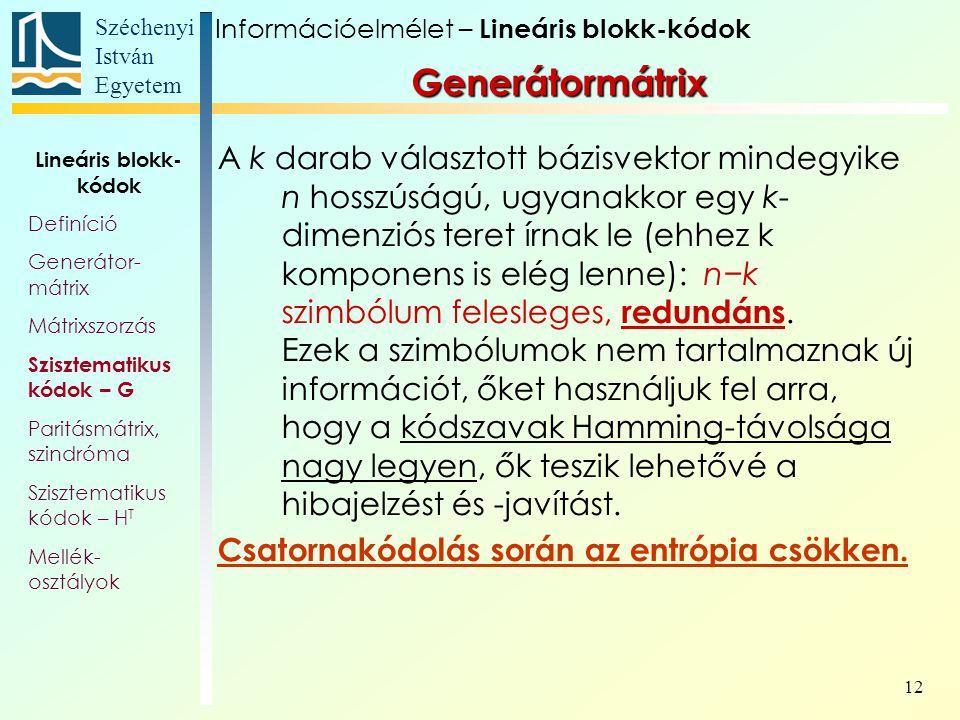 Széchenyi István Egyetem 12 Generátormátrix A k darab választott bázisvektor mindegyike n hosszúságú, ugyanakkor egy k- dimenziós teret írnak le (ehhe