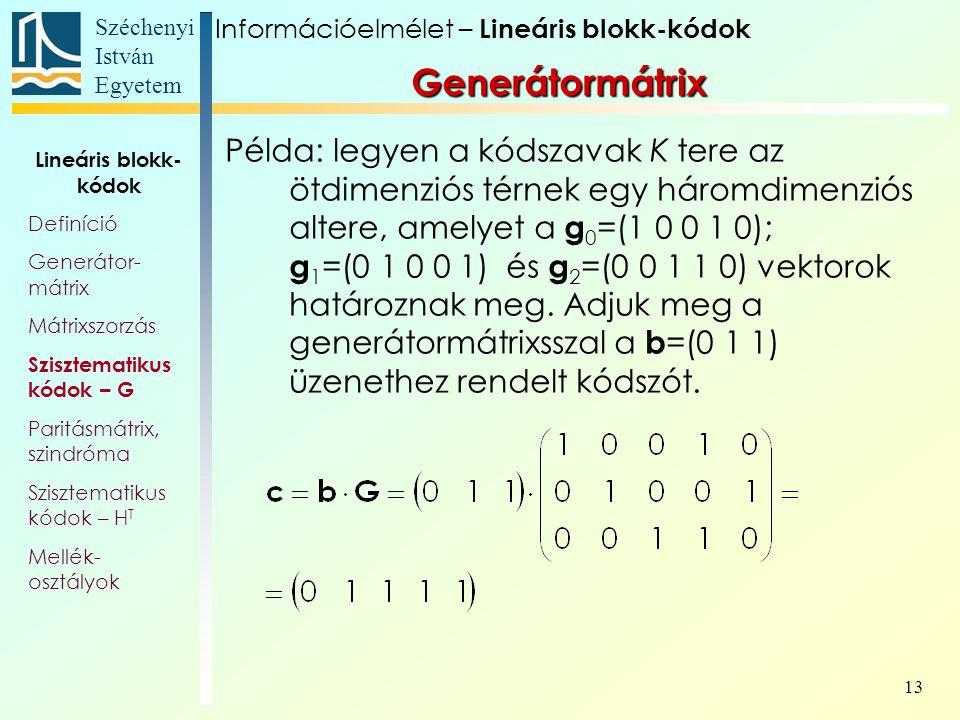 Széchenyi István Egyetem 13 Példa: legyen a kódszavak K tere az ötdimenziós térnek egy háromdimenziós altere, amelyet a g 0 =(1 0 0 1 0); g 1 =(0 1 0