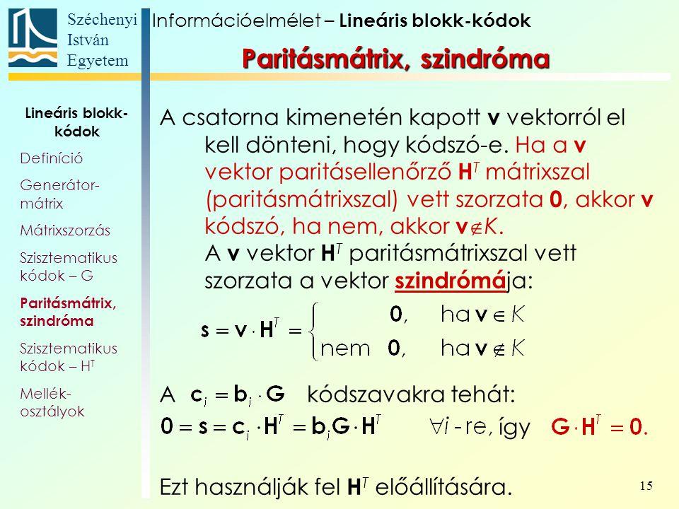 Széchenyi István Egyetem 15 Paritásmátrix, szindróma A csatorna kimenetén kapott v vektorról el kell dönteni, hogy kódszó-e. Ha a v vektor paritáselle