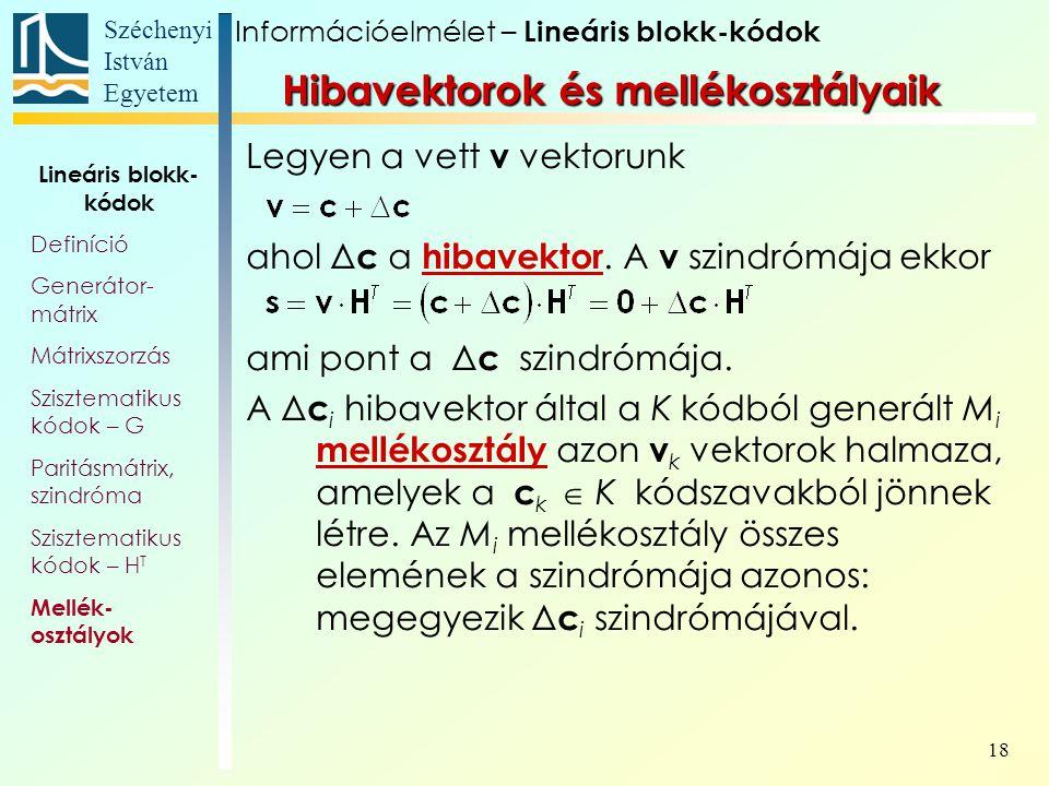 Széchenyi István Egyetem 18 Hibavektorok és mellékosztályaik Legyen a vett v vektorunk ahol Δ c a hibavektor. A v szindrómája ekkor ami pont a Δ c szi