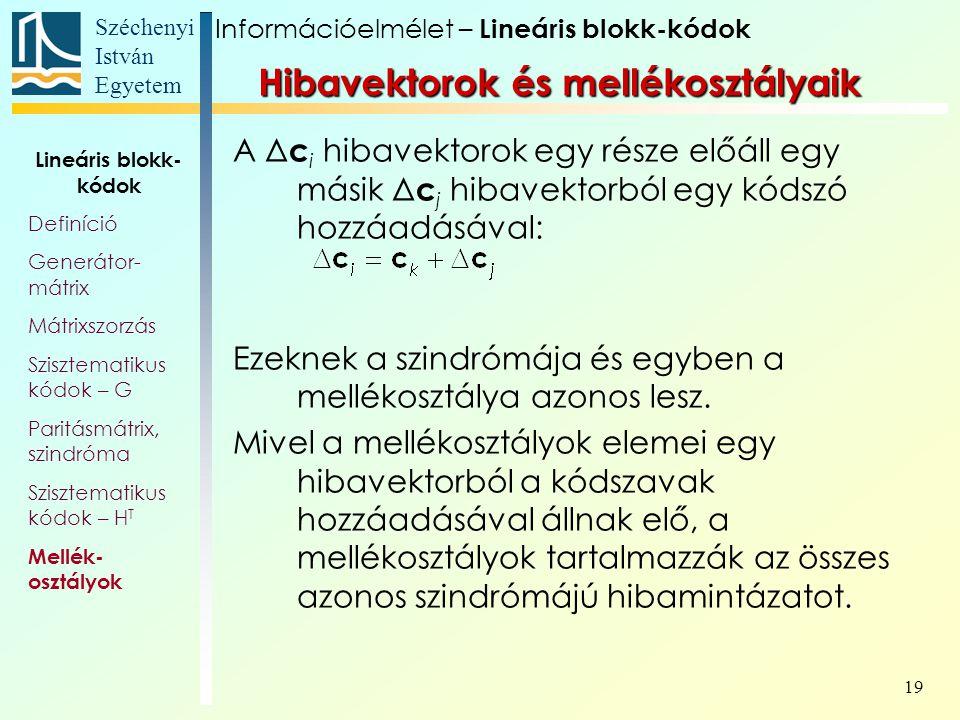 Széchenyi István Egyetem 19 A Δ c i hibavektorok egy része előáll egy másik Δ c j hibavektorból egy kódszó hozzáadásával: Ezeknek a szindrómája és egyben a mellékosztálya azonos lesz.