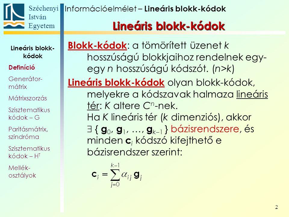Széchenyi István Egyetem 2 Blokk-kódok : a tömörített üzenet k hosszúságú blokkjaihoz rendelnek egy- egy n hosszúságú kódszót. (n>k) Lineáris blokk-kó