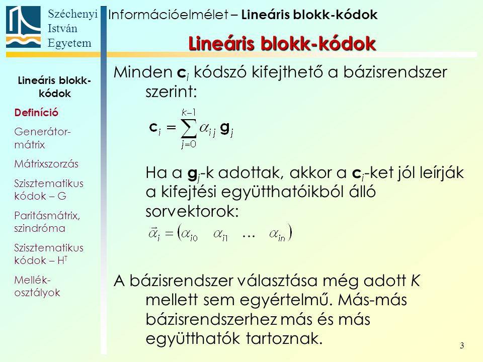 Széchenyi István Egyetem 3 Minden c i kódszó kifejthető a bázisrendszer szerint: Ha a g j -k adottak, akkor a c i -ket jól leírják a kifejtési együtthatóikból álló sorvektorok: A bázisrendszer választása még adott K mellett sem egyértelmű.