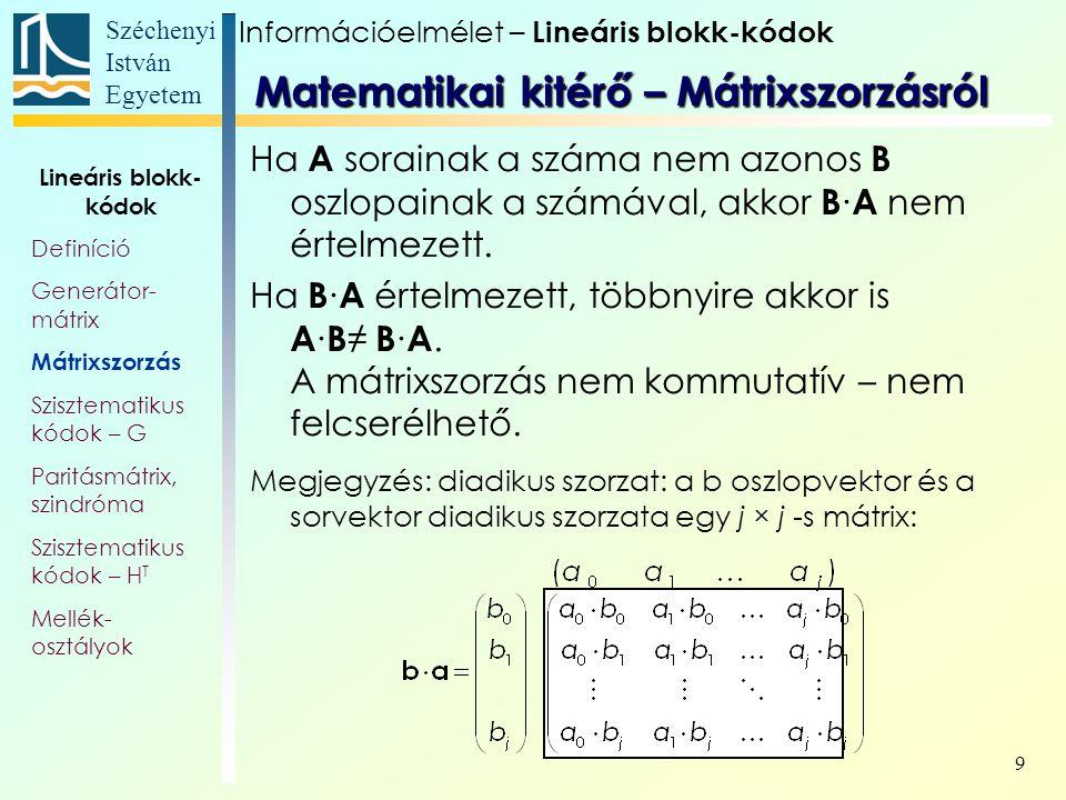 Széchenyi István Egyetem 9 Ha A sorainak a száma nem azonos B oszlopainak a számával, akkor B ∙ A nem értelmezett. Ha B ∙ A értelmezett, többnyire akk