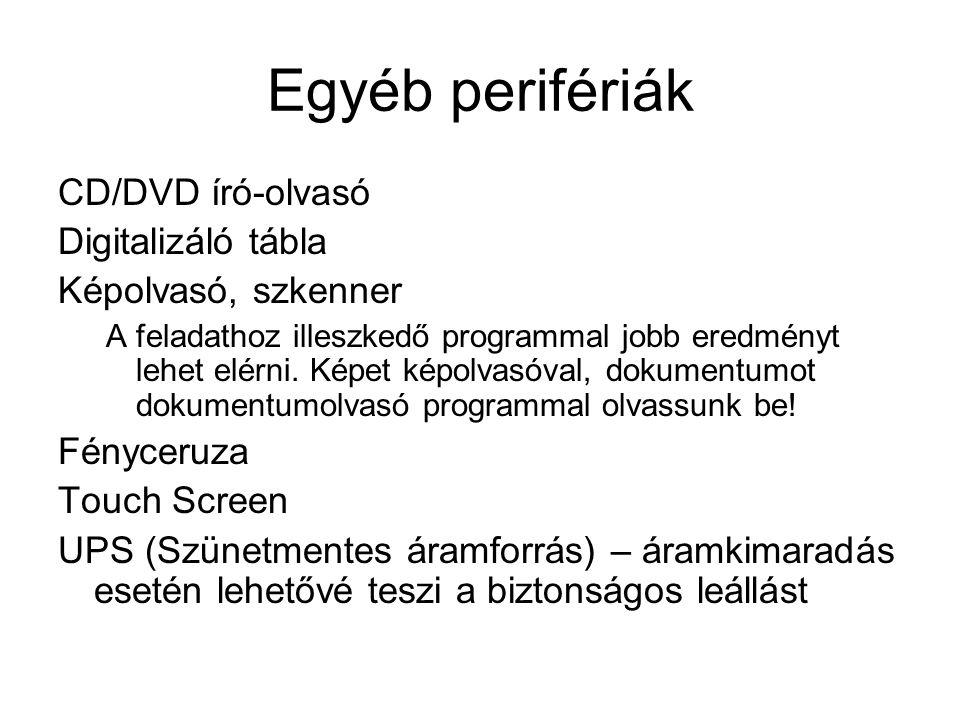 Egyéb perifériák CD/DVD író-olvasó Digitalizáló tábla Képolvasó, szkenner A feladathoz illeszkedő programmal jobb eredményt lehet elérni. Képet képolv