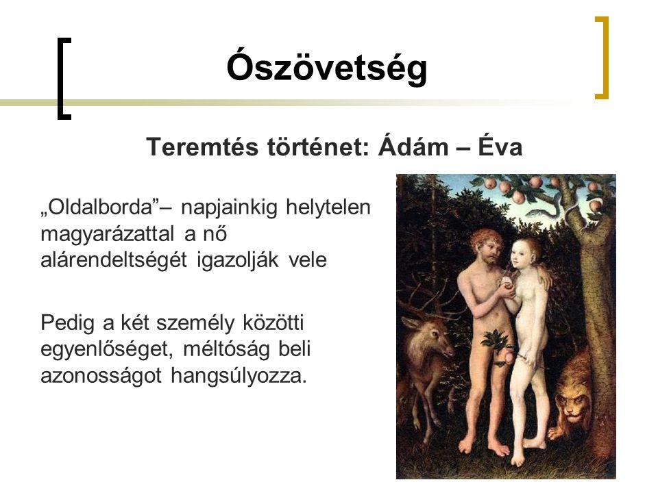 """Ószövetség Teremtés történet: Ádám – Éva """"Oldalborda – napjainkig helytelen magyarázattal a nő alárendeltségét igazolják vele Pedig a két személy közötti egyenlőséget, méltóság beli azonosságot hangsúlyozza."""