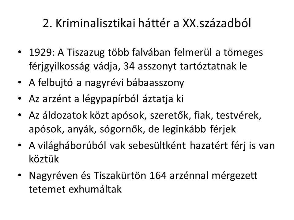2. Kriminalisztikai háttér a XX.századból 1929: A Tiszazug több falvában felmerül a tömeges férjgyilkosság vádja, 34 asszonyt tartóztatnak le A felbuj