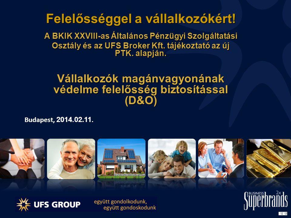 Felelősséggel a vállalkozókért! A BKIK XXVIII-as Általános Pénzügyi Szolgáltatási Osztály és az UFS Broker Kft. tájékoztató az új PTK. alapján. Vállal