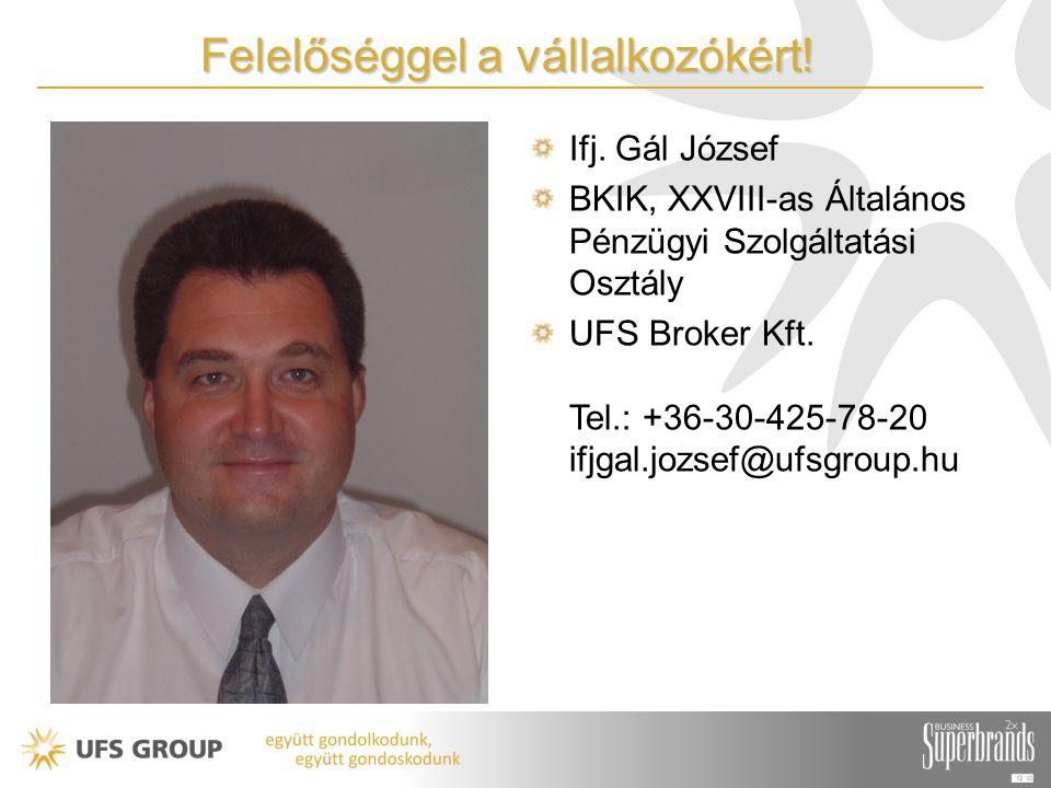 Felelőséggel a vállalkozókért! Ifj. Gál József BKIK, XXVIII-as Általános Pénzügyi Szolgáltatási Osztály UFS Broker Kft. Tel.: +36-30-425-78-20 ifjgal.