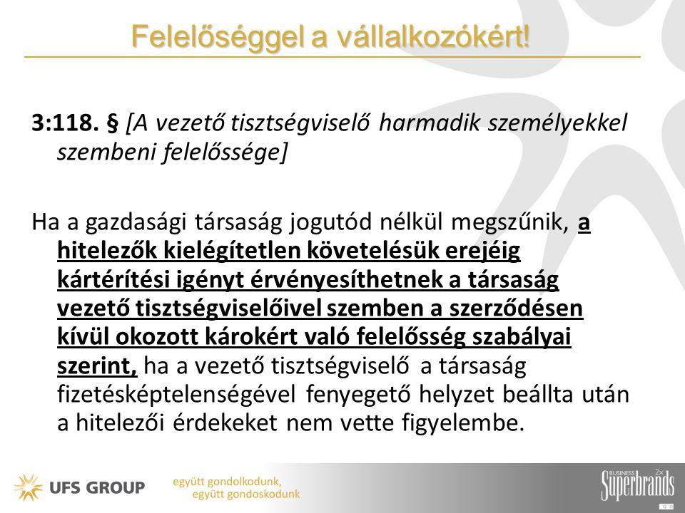 Felelőséggel a vállalkozókért! 3:118. § [A vezető tisztségviselő harmadik személyekkel szembeni felelőssége] Ha a gazdasági társaság jogutód nélkül me