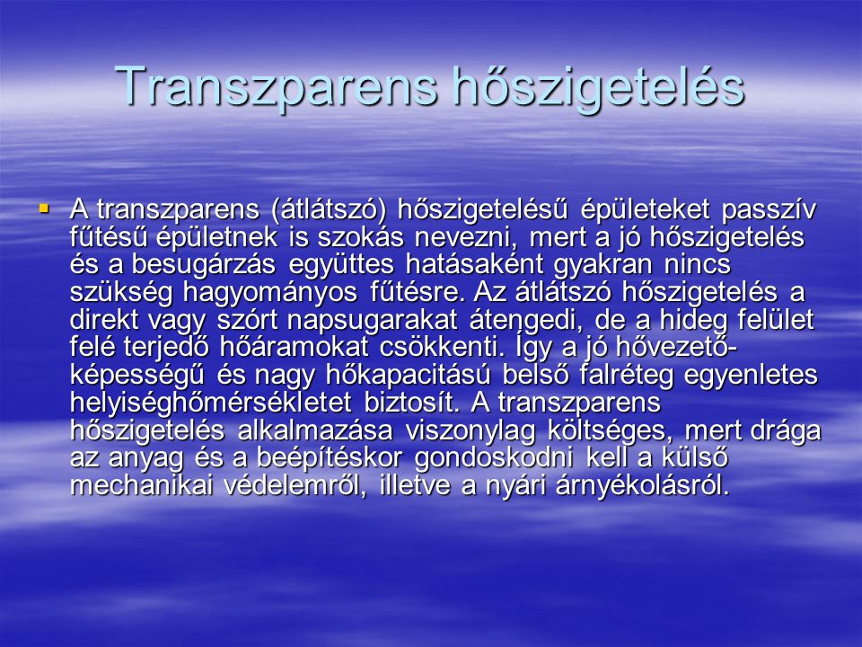 Transzparens hőszigetelés  A transzparens (átlátszó) hőszigetelésű épületeket passzív fűtésű épületnek is szokás nevezni, mert a jó hőszigetelés és a
