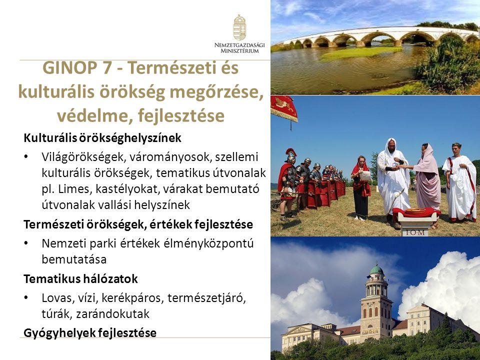 13 GINOP 7 - Természeti és kulturális örökség megőrzése, védelme, fejlesztése Kulturális örökséghelyszínek Világörökségek, várományosok, szellemi kulturális örökségek, tematikus útvonalak pl.