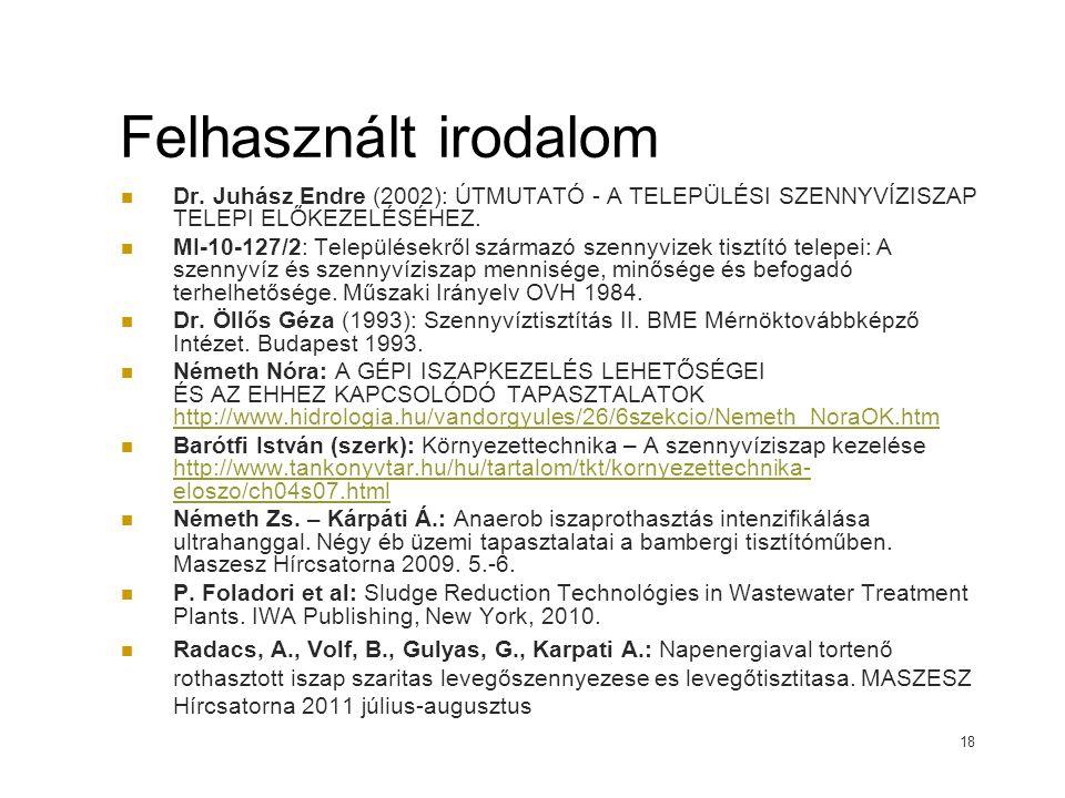 Felhasznált irodalom Dr. Juhász Endre (2002): ÚTMUTATÓ - A TELEPÜLÉSI SZENNYVÍZISZAP TELEPI ELŐKEZELÉSÉHEZ. MI-10-127/2: Településekről származó szenn