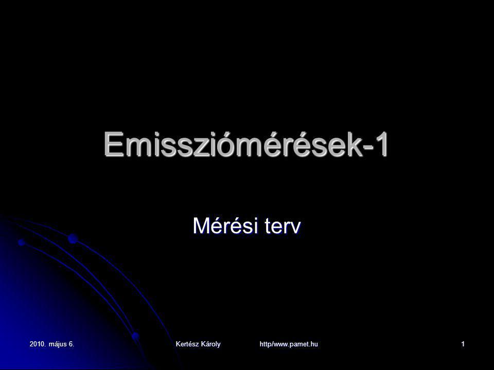 2010. május 6. Kertész Károly http/www.pamet.hu 1 Emissziómérések-1 Mérési terv