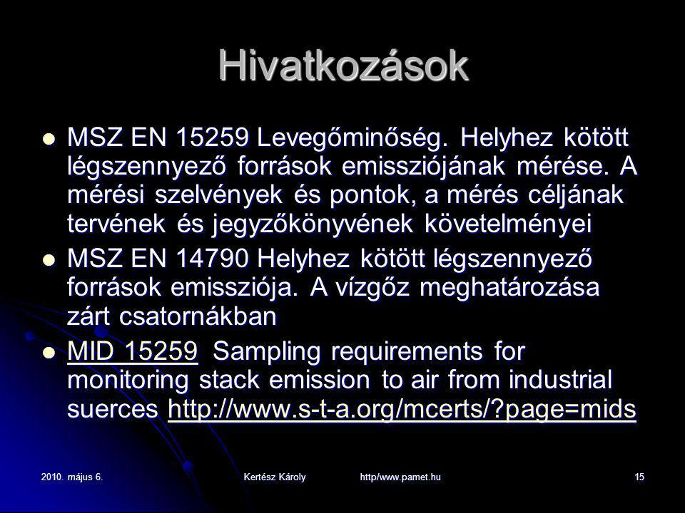 2010. május 6.Kertész Károly http/www.pamet.hu15 Hivatkozások MSZ EN 15259 Levegőminőség. Helyhez kötött légszennyező források emissziójának mérése. A