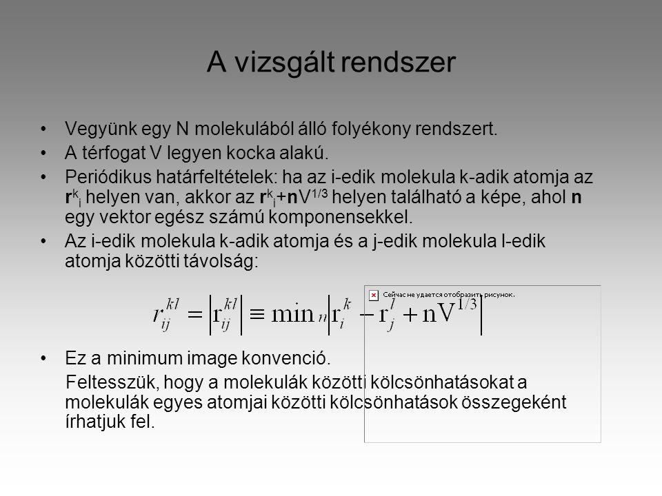 A vizsgált rendszer Vegyünk egy N molekulából álló folyékony rendszert.