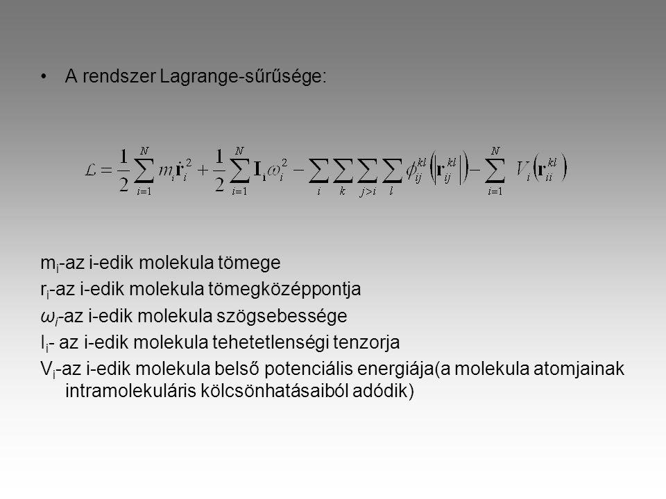 A rendszer Lagrange-sűrűsége: m i -az i-edik molekula tömege r i -az i-edik molekula tömegközéppontja ω i -az i-edik molekula szögsebessége I i - az i-edik molekula tehetetlenségi tenzorja V i -az i-edik molekula belső potenciális energiája(a molekula atomjainak intramolekuláris kölcsönhatásaiból adódik)