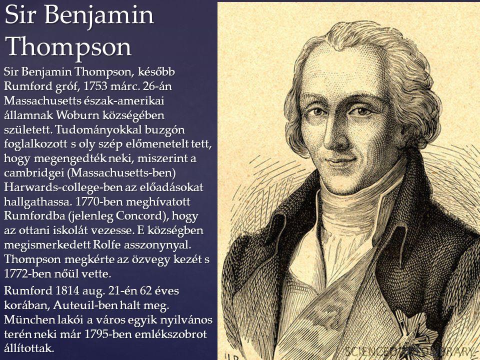 Sir Benjamin Thompson, később Rumford gróf, 1753 márc. 26-án Massachusetts észak-amerikai államnak Woburn községében született. Tudományokkal buzgón f