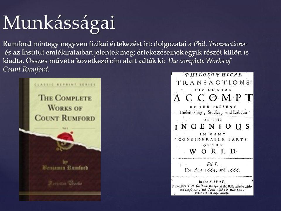 Rumford mintegy negyven fizikai értekezést írt; dolgozatai a Phil. Transactions- és az Institut emlékirataiban jelentek meg; értekezéseinek egyik rész