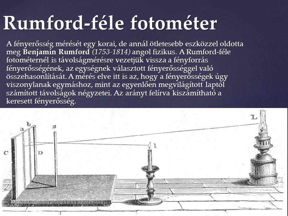 A fényerősség mérését egy korai, de annál ötletesebb eszközzel oldotta meg Benjamin Rumford (1753-1814) angol fizikus. A Rumford-féle fotométernél is