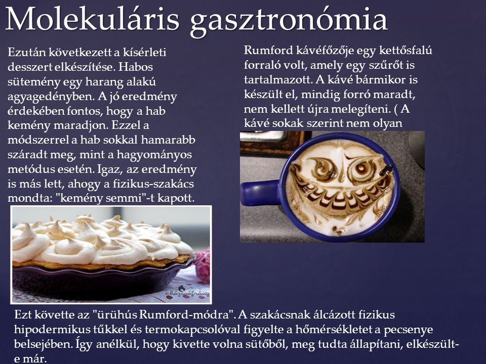 Molekuláris gasztronómia Ezután következett a kísérleti desszert elkészítése. Habos sütemény egy harang alakú agyagedényben. A jó eredmény érdekében f