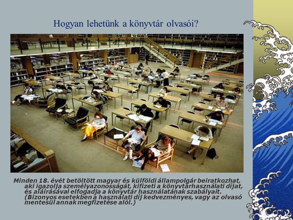 Hogyan lehetünk a könyvtár olvasói? Minden 18. évét betöltött magyar és külföldi állampolgár beiratkozhat, aki igazolja személyazonosságát, kifizeti a