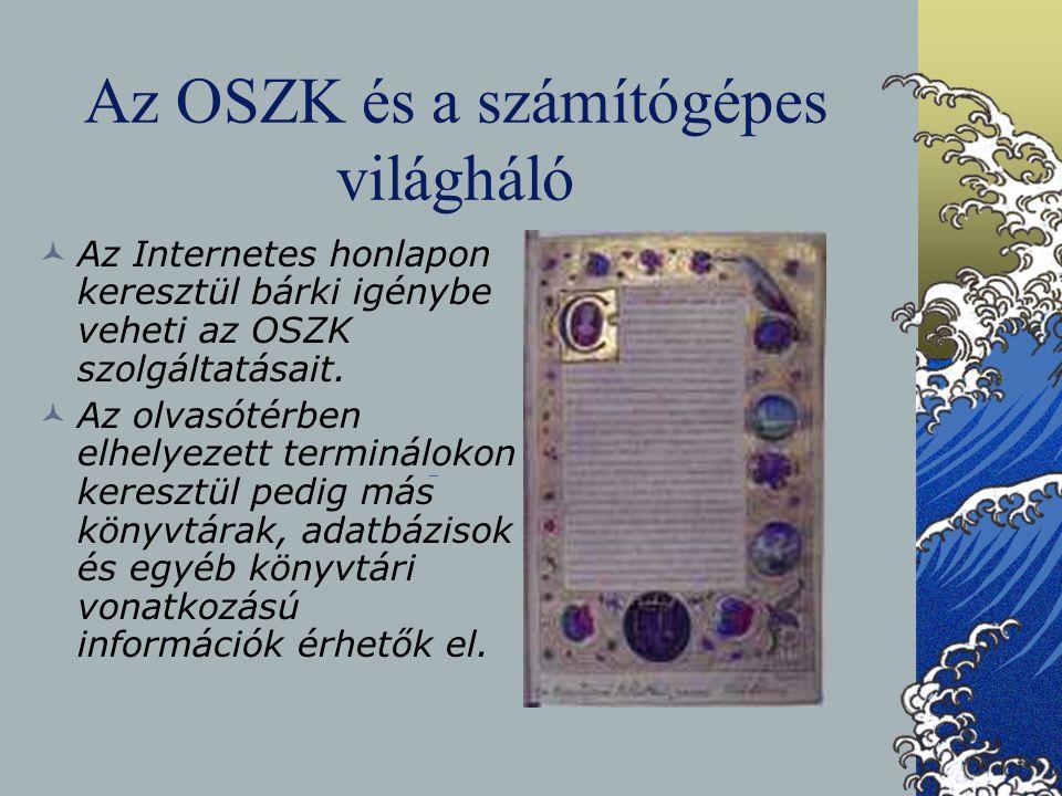 Az OSZK és a számítógépes világháló Az Internetes honlapon keresztül bárki igénybe veheti az OSZK szolgáltatásait. Az olvasótérben elhelyezett terminá