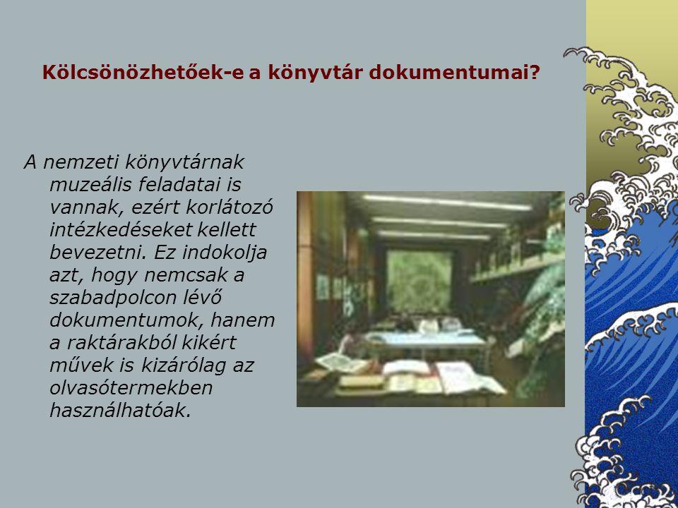 Kölcsönözhetőek-e a könyvtár dokumentumai? A nemzeti könyvtárnak muzeális feladatai is vannak, ezért korlátozó intézkedéseket kellett bevezetni. Ez in