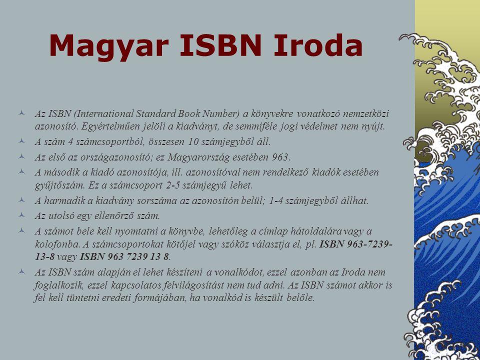 Magyar ISBN Iroda Az ISBN (International Standard Book Number) a könyvekre vonatkozó nemzetközi azonosító. Egyértelműen jelöli a kiadványt, de semmifé
