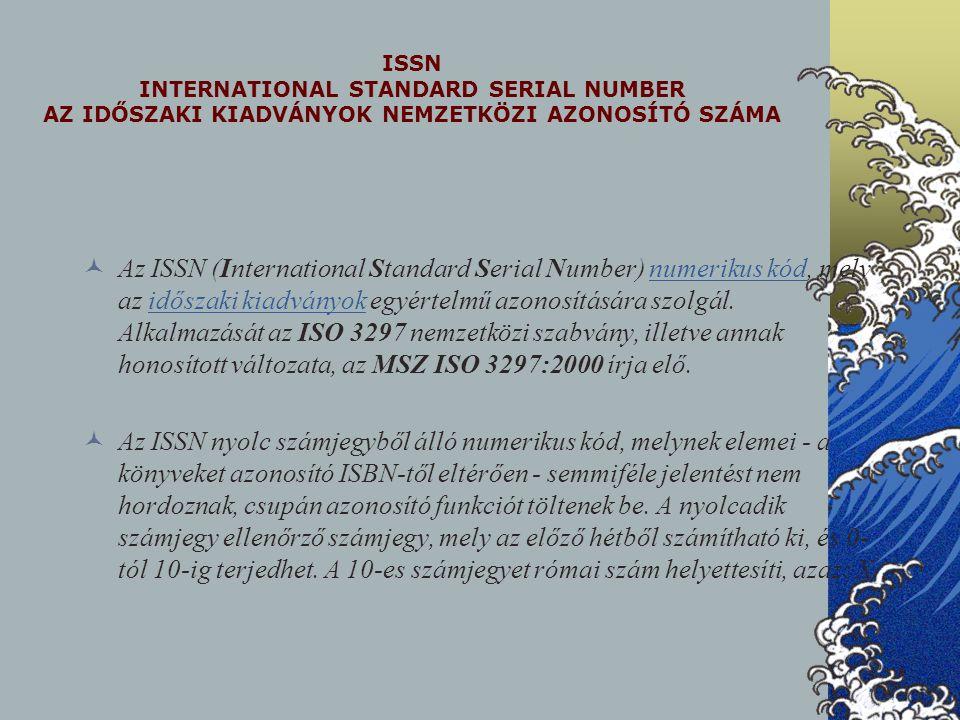 ISSN INTERNATIONAL STANDARD SERIAL NUMBER AZ IDŐSZAKI KIADVÁNYOK NEMZETKÖZI AZONOSÍTÓ SZÁMA Az ISSN (International Standard Serial Number) numerikus k