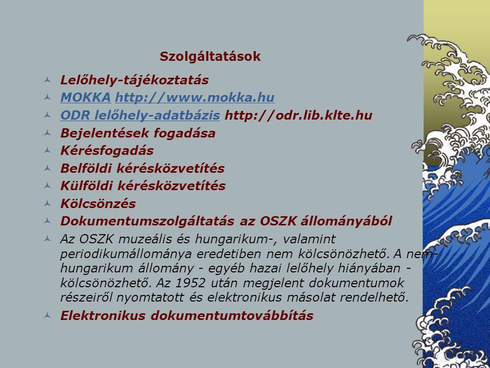 Szolgáltatások Lelőhely-tájékoztatás MOKKA http://www.mokka.hu MOKKAhttp://www.mokka.hu ODR lelőhely-adatbázis http://odr.lib.klte.hu ODR lelőhely-ada