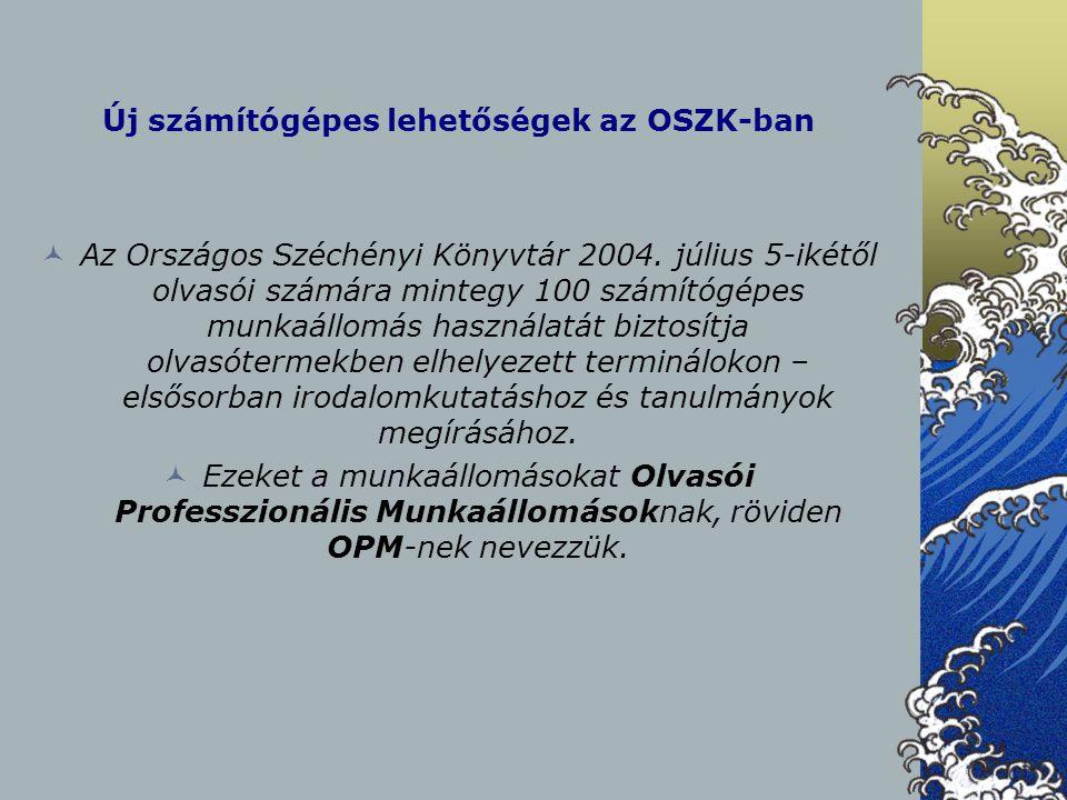Új számítógépes lehetőségek az OSZK-ban Az Országos Széchényi Könyvtár 2004. július 5-ikétől olvasói számára mintegy 100 számítógépes munkaállomás has