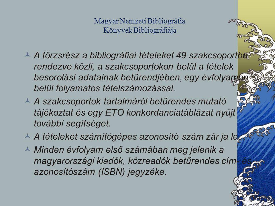 Magyar Nemzeti Bibliográfia Könyvek Bibliográfiája A törzsrész a bibliográfiai tételeket 49 szakcsoportba rendezve közli, a szakcsoportokon belül a té