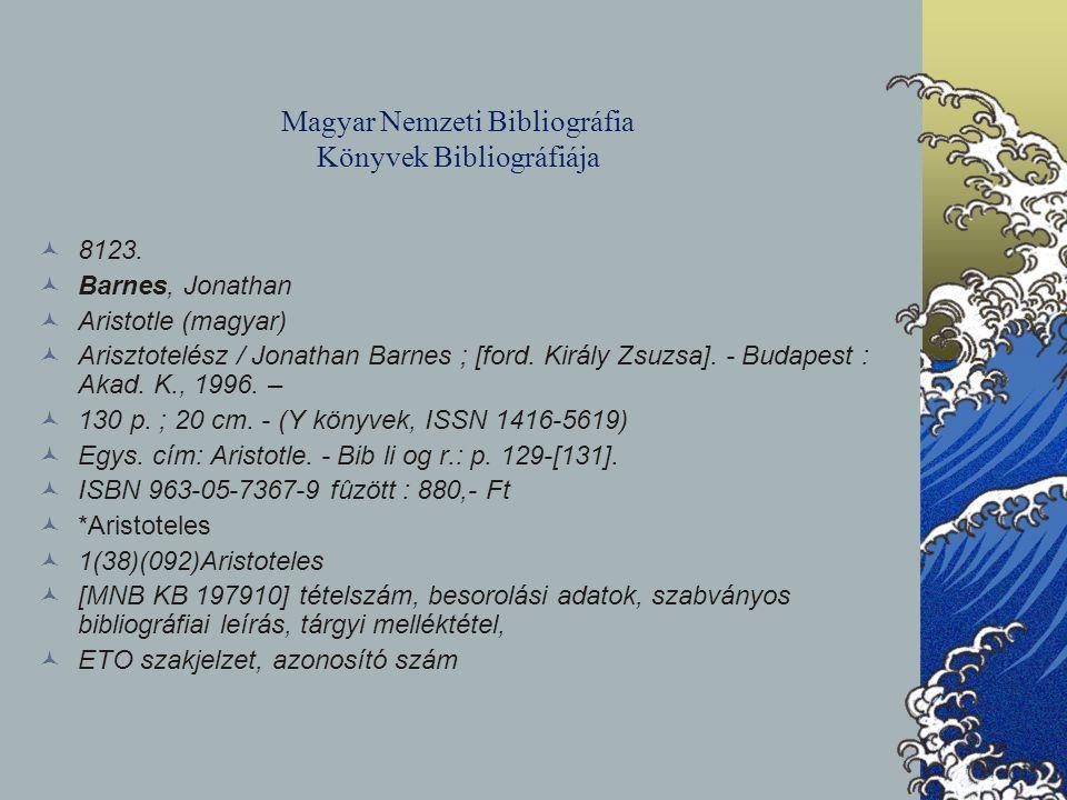 Magyar Nemzeti Bibliográfia Könyvek Bibliográfiája 8123. Barnes, Jonathan Aristotle (magyar) Arisztotelész / Jonathan Barnes ; [ford. Király Zsuzsa].