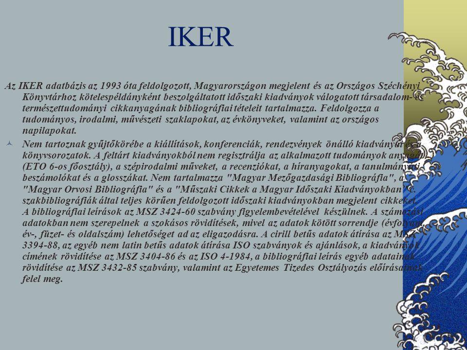 IKER Az IKER adatbázis az 1993 óta feldolgozott, Magyarországon megjelent és az Országos Széchényi Könyvtárhoz kötelespéldányként beszolgáltatott idős